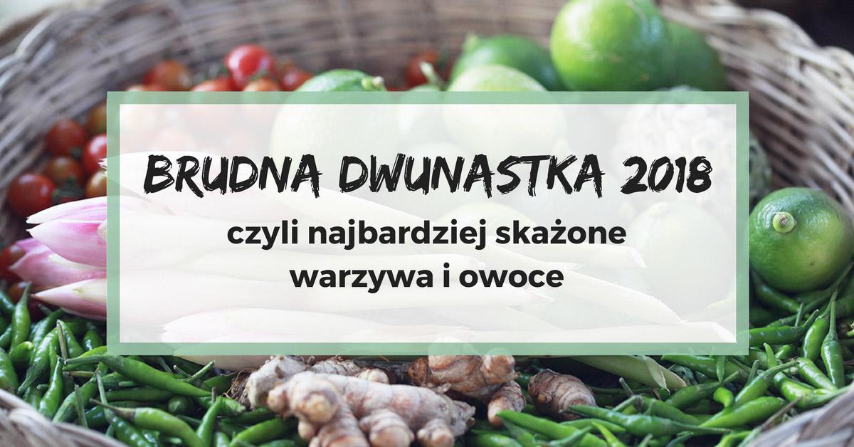 Brudna dwunastka 2018, czyli najbardziej skażone warzywa i owoce + kieszonkowa lista do druku