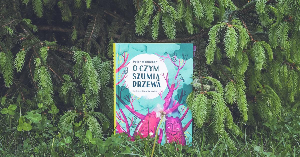 """Leśne wyprawy z dziećmi. Premiera książki """"O czym szumią drzewa"""""""